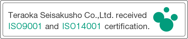 Teraoka Seisakusho Co.,Ltd. received ISO9001 and ISO14001 certification.